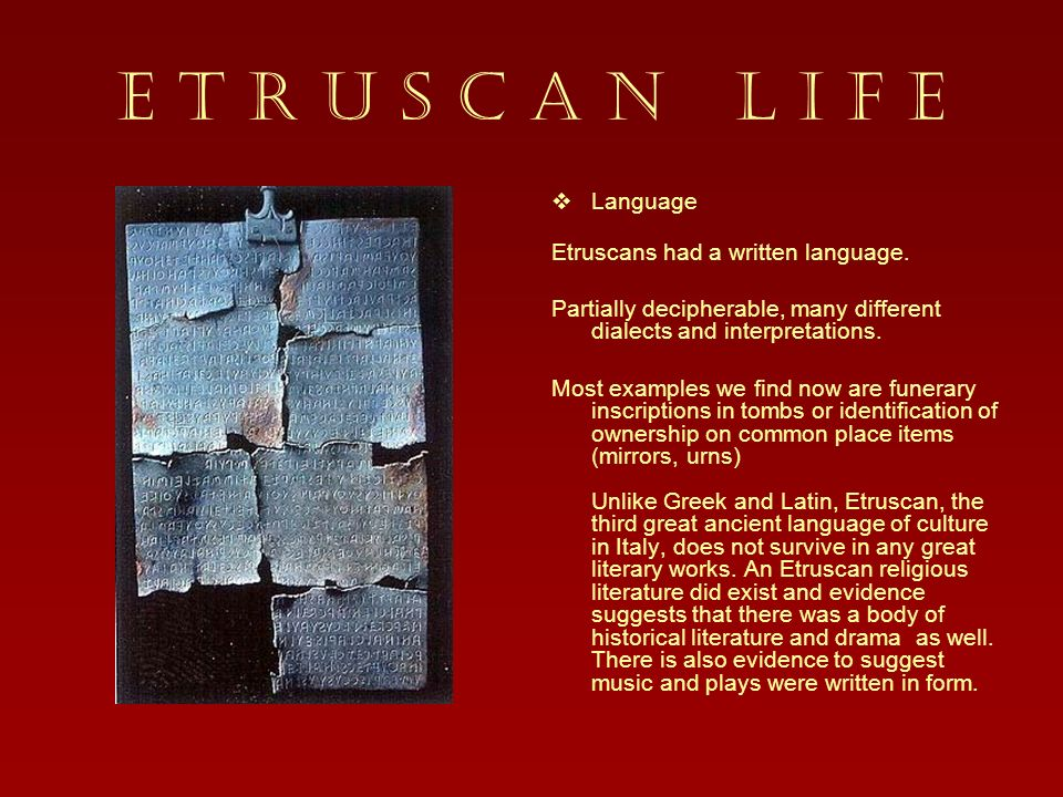 E T R U S C A N L I F E Language Etruscans had a written language.