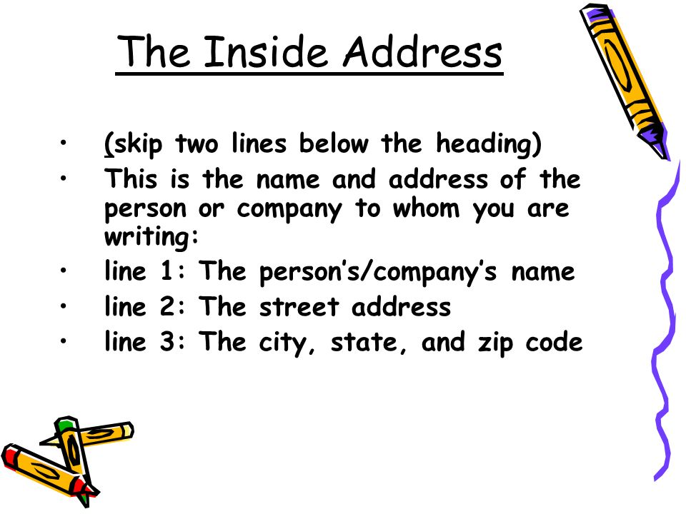 The Inside Address (skip two lines below the heading)