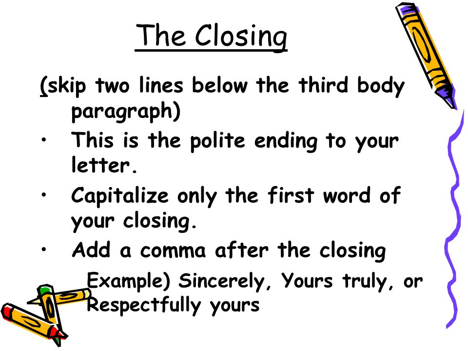 The Closing (skip two lines below the third body paragraph)