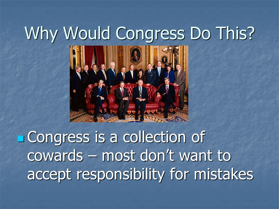 Why Would Congress Do This