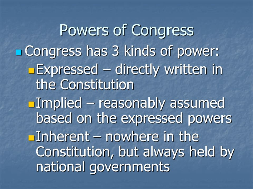 Powers of Congress Congress has 3 kinds of power:
