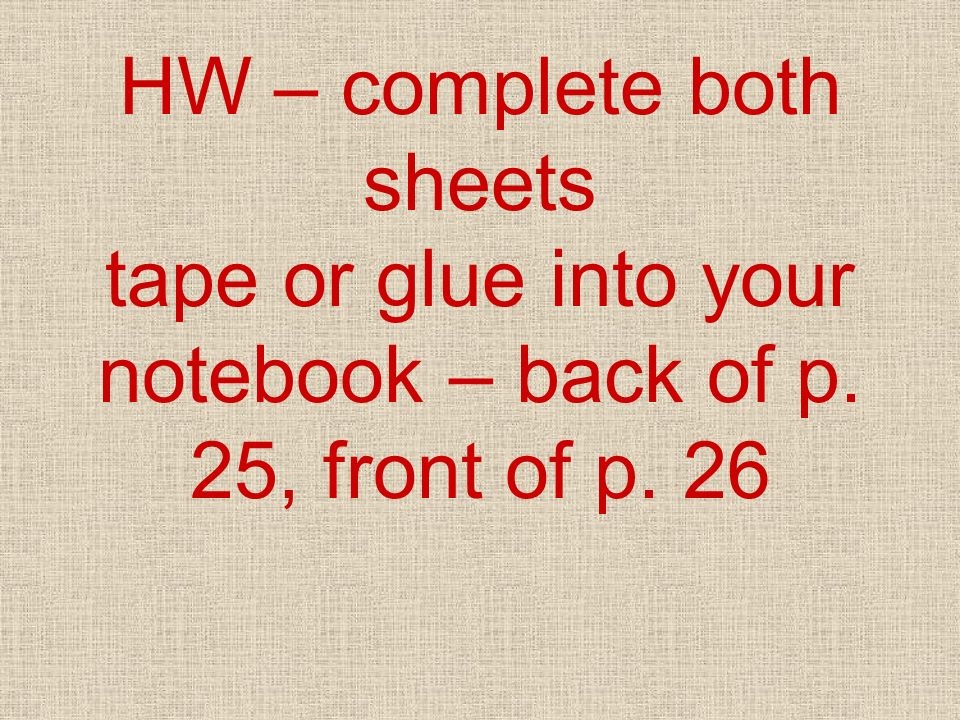 HW – complete both sheets tape or glue into your notebook – back of p