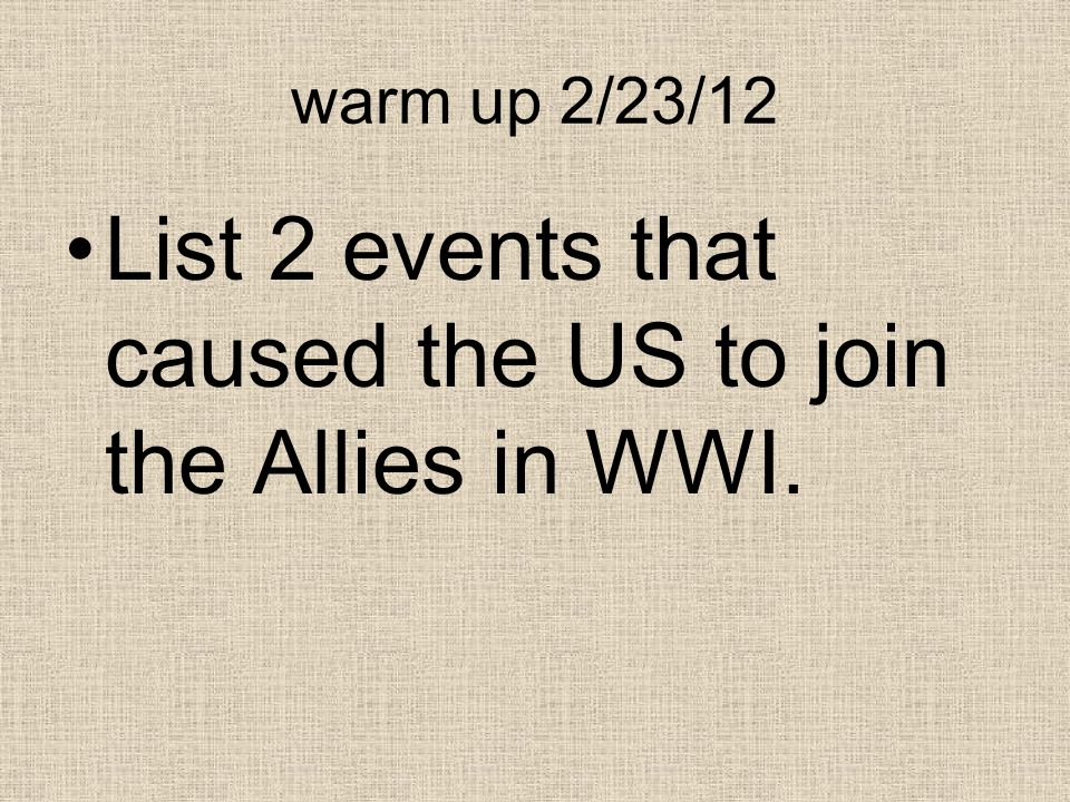 List 2 events that caused the US to join the Allies in WWI.