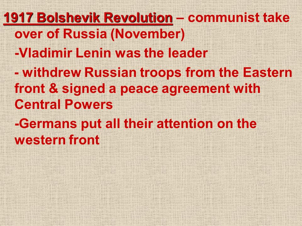 1917 Bolshevik Revolution – communist take over of Russia (November)