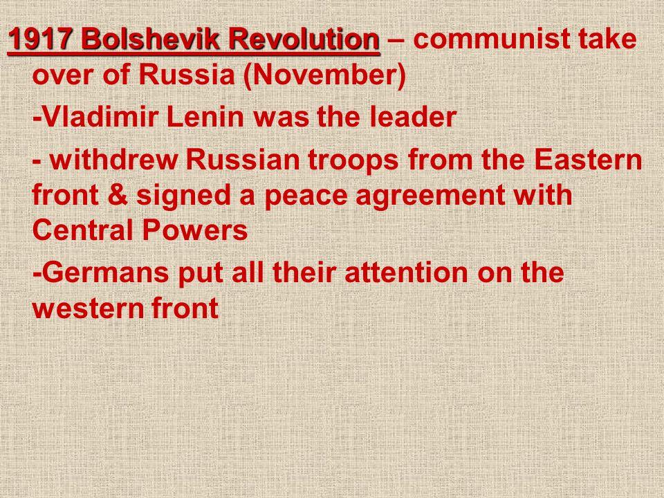 1917 Bolshevik Revolution – communist take over of Russia (November)