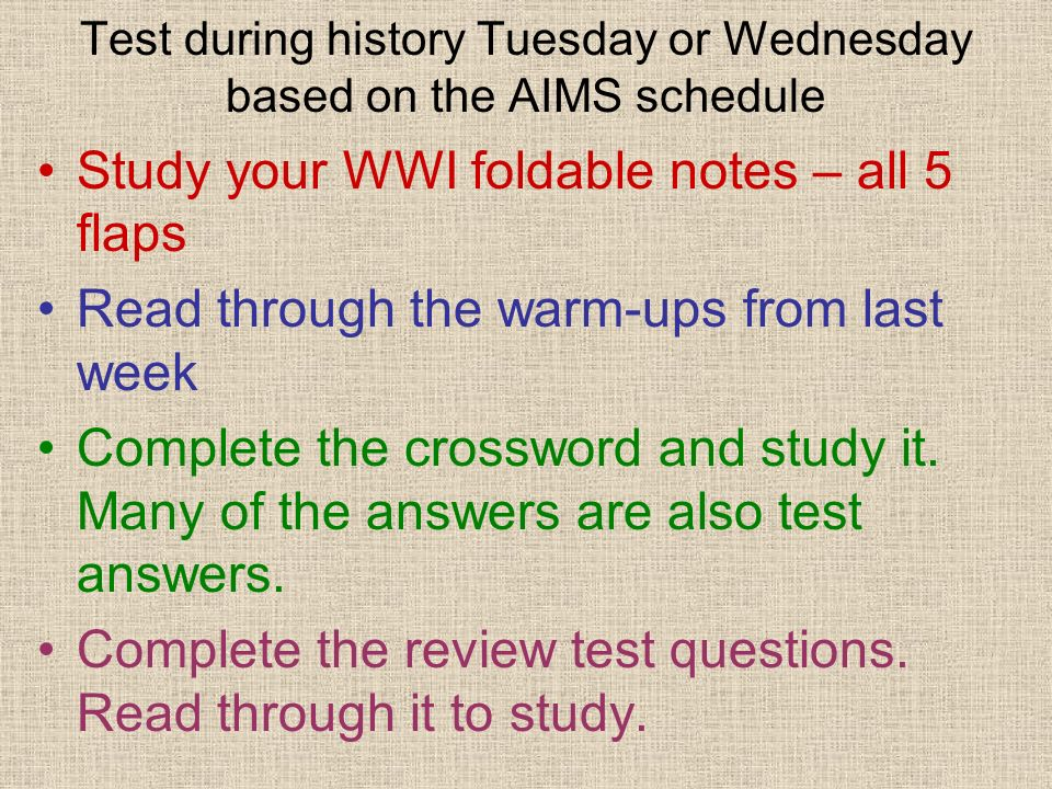 Test during history Tuesday or Wednesday based on the AIMS schedule