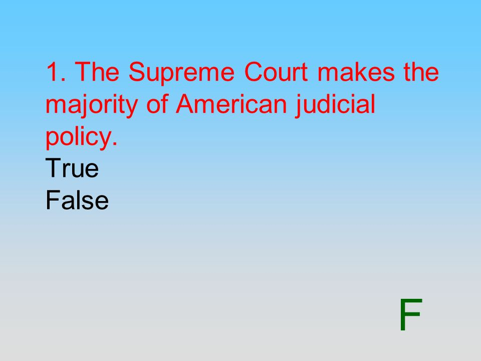 1. The Supreme Court makes the majority of American judicial policy