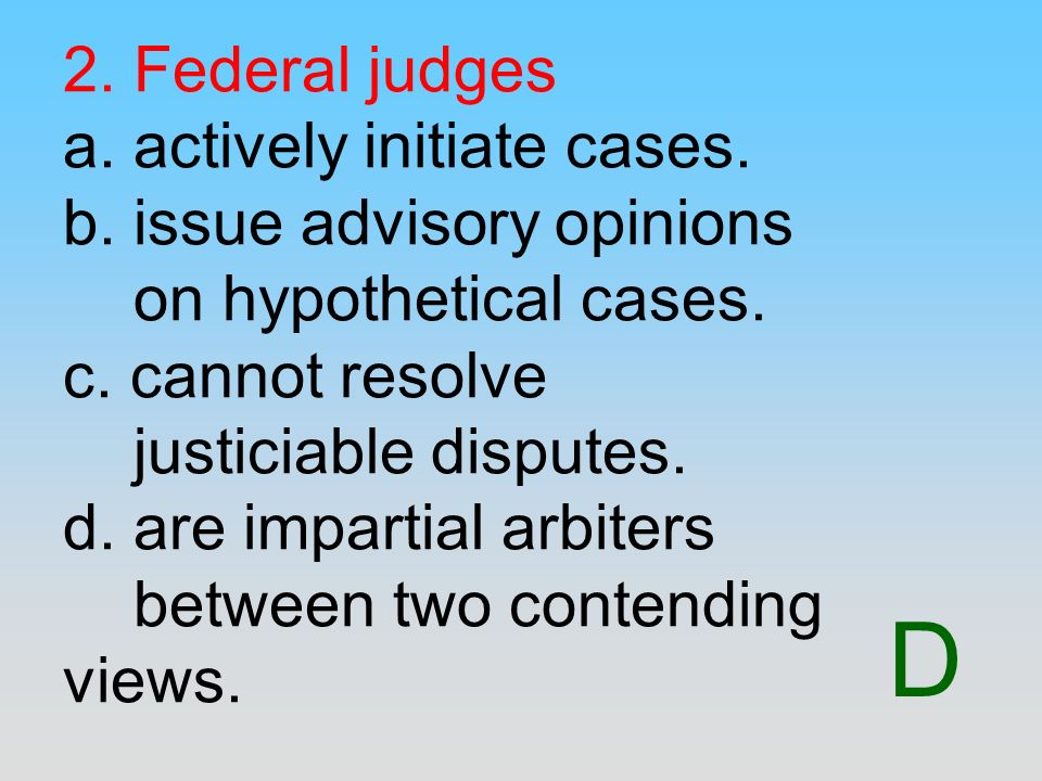 2. Federal judges a. actively initiate cases. b