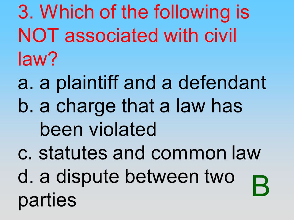3. Which of the following is NOT associated with civil law. a