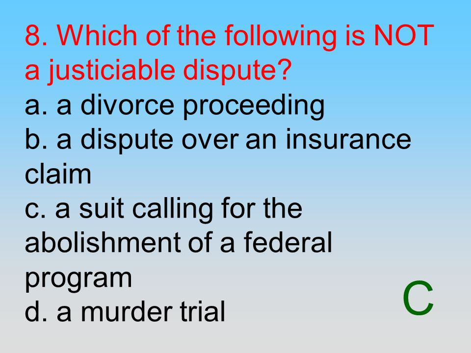 8. Which of the following is NOT a justiciable dispute. a