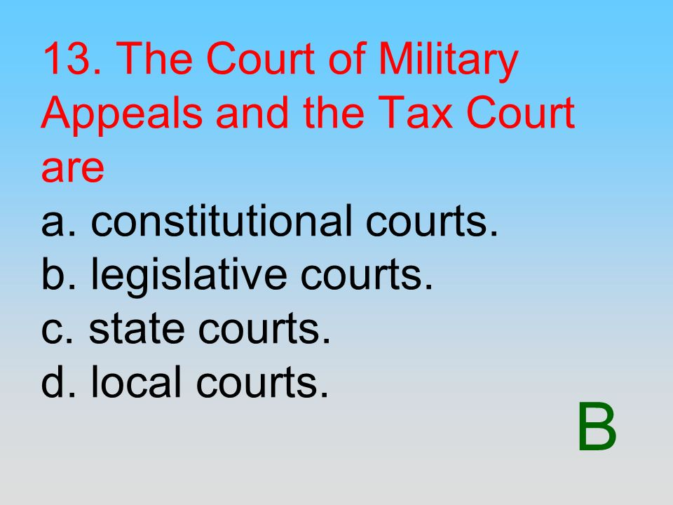 13. The Court of Military Appeals and the Tax Court are a
