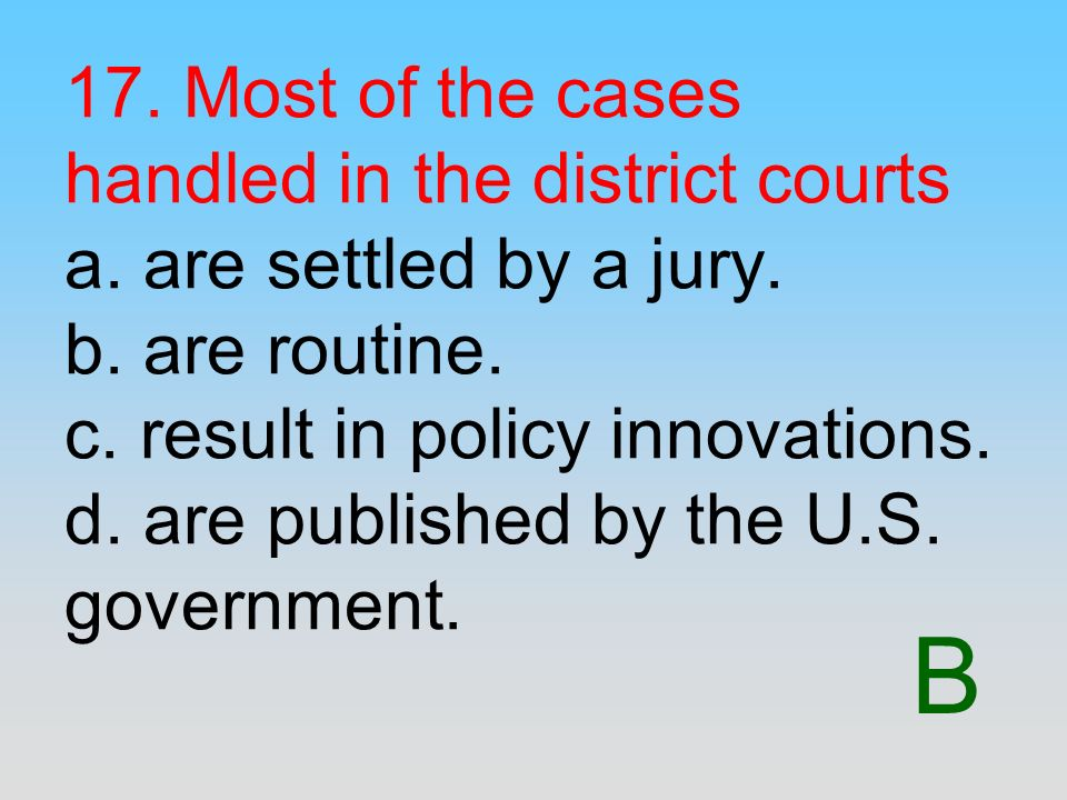 17. Most of the cases handled in the district courts a