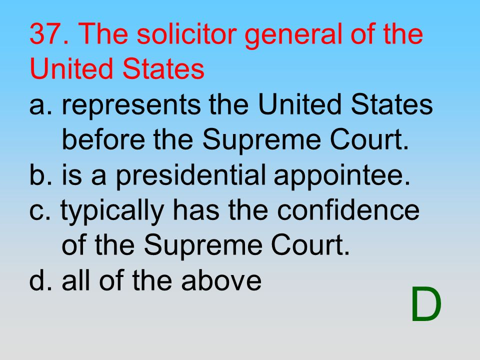 37. The solicitor general of the United States a