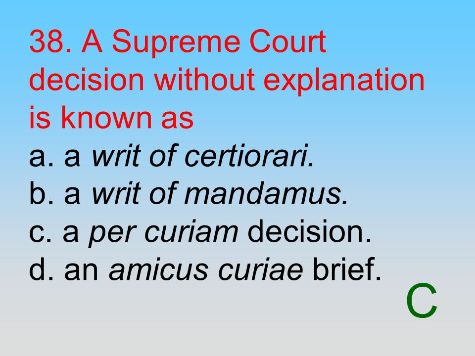 38. A Supreme Court decision without explanation is known as a