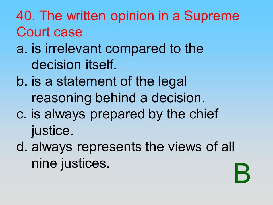 40. The written opinion in a Supreme Court case a