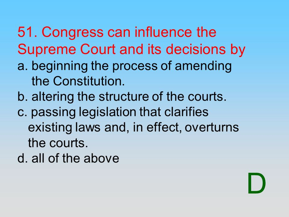 51. Congress can influence the Supreme Court and its decisions by a