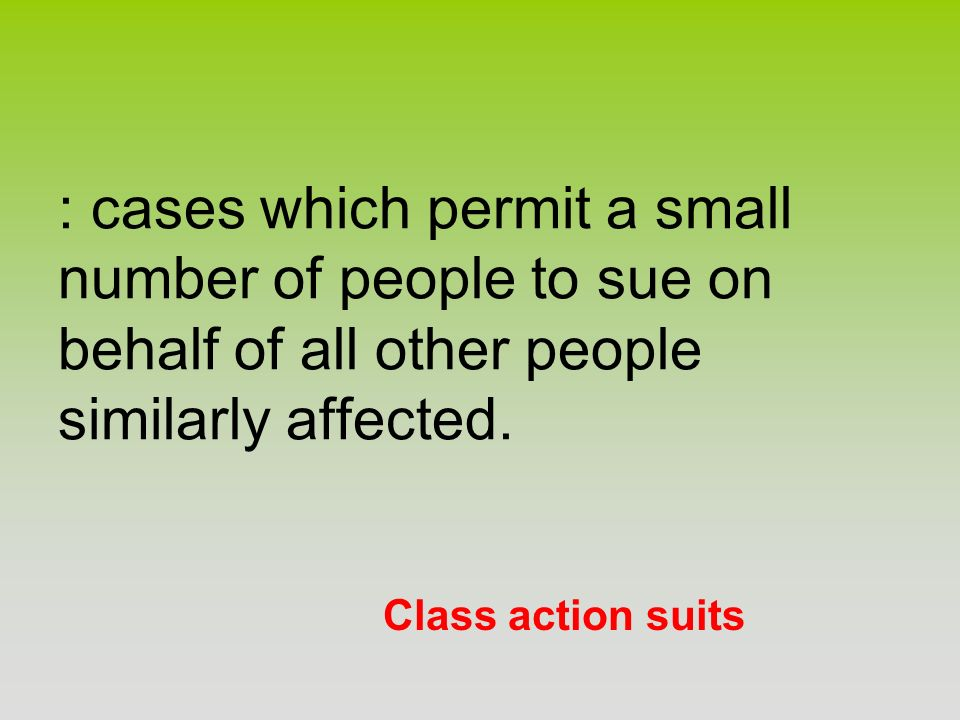 : cases which permit a small number of people to sue on behalf of all other people similarly affected.
