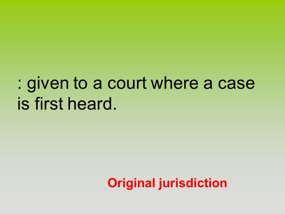 : given to a court where a case is first heard.