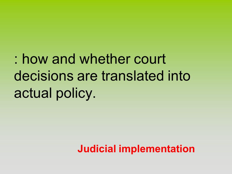 : how and whether court decisions are translated into actual policy.