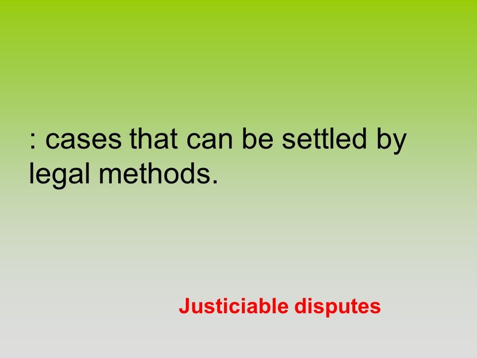 : cases that can be settled by legal methods.