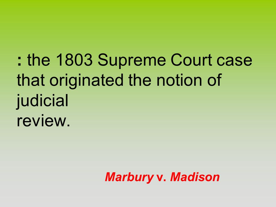 : the 1803 Supreme Court case that originated the notion of judicial review.