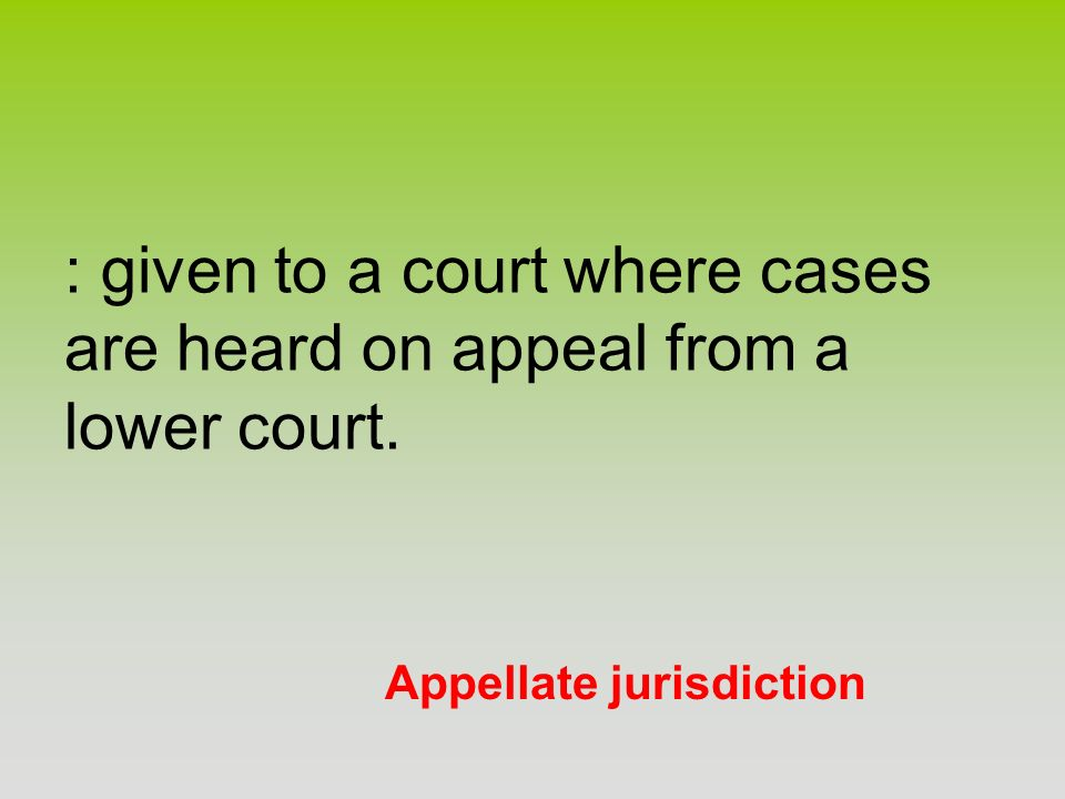 : given to a court where cases are heard on appeal from a lower court.