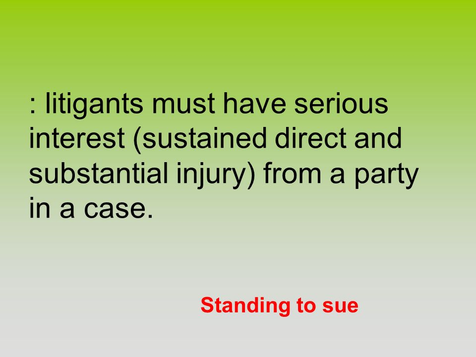 : litigants must have serious interest (sustained direct and substantial injury) from a party in a case.