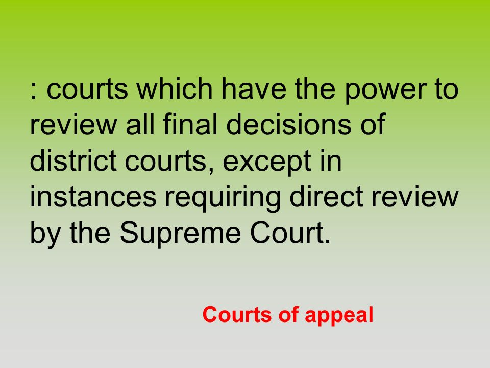 : courts which have the power to review all final decisions of district courts, except in instances requiring direct review by the Supreme Court.