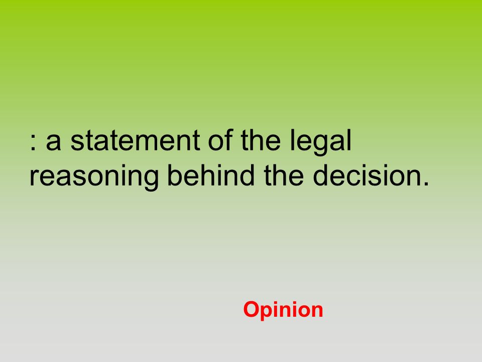 : a statement of the legal reasoning behind the decision.