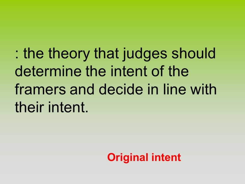 : the theory that judges should determine the intent of the framers and decide in line with their intent.