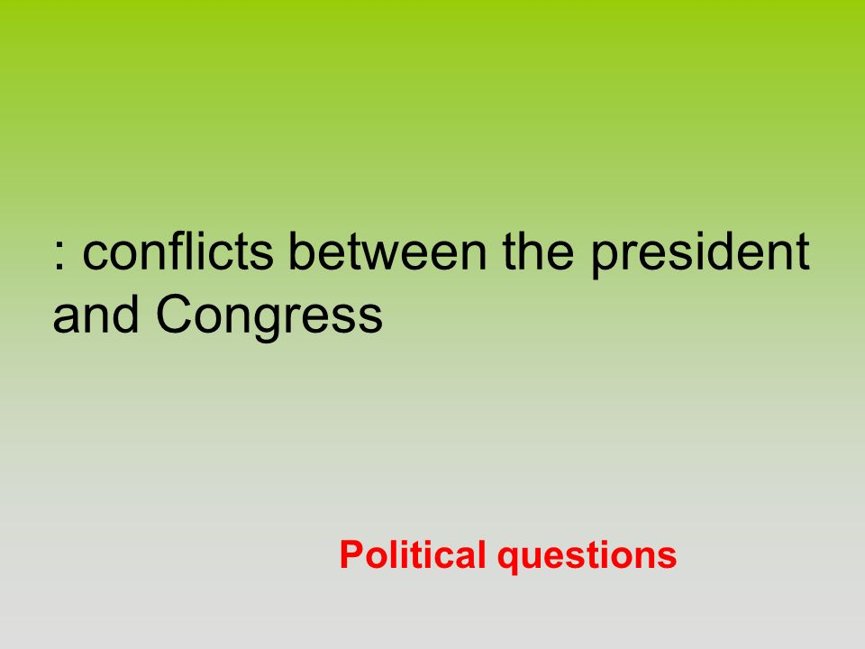 : conflicts between the president and Congress