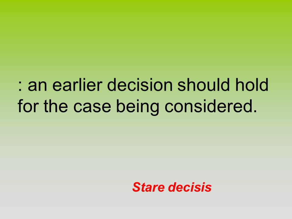 : an earlier decision should hold for the case being considered.