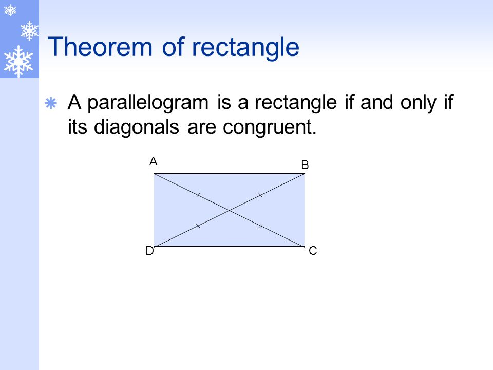 Theorem of rectangle A parallelogram is a rectangle if and only if its diagonals are congruent. A.