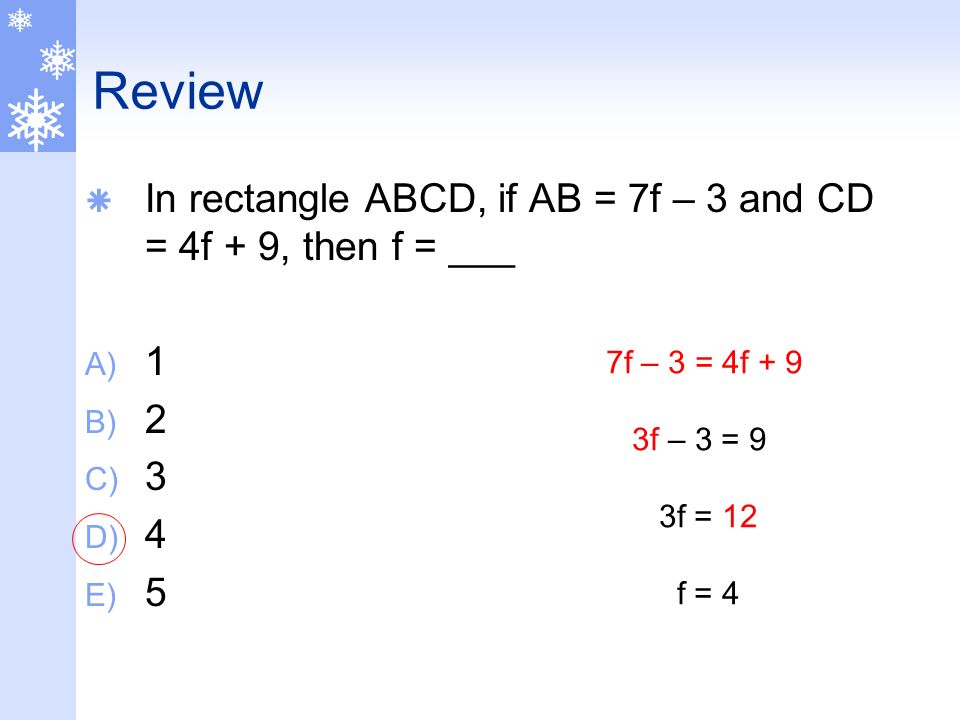 Review In rectangle ABCD, if AB = 7f – 3 and CD = 4f + 9, then f = ___