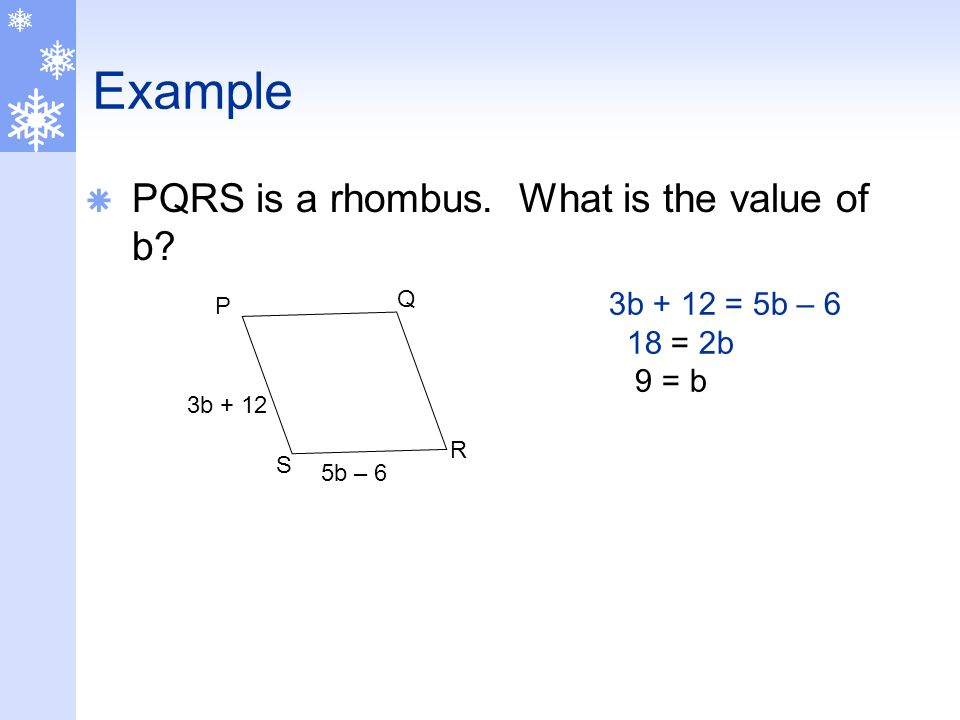 Example PQRS is a rhombus. What is the value of b 3b + 12 = 5b – 6