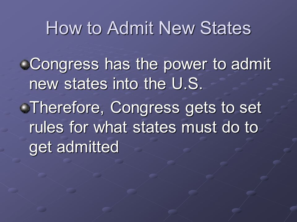 How to Admit New States Congress has the power to admit new states into the U.S.
