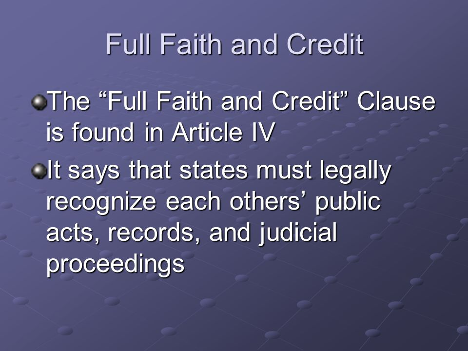 Full Faith and Credit The Full Faith and Credit Clause is found in Article IV.