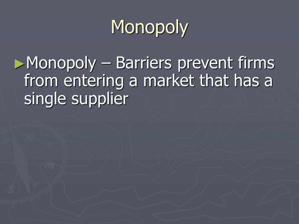 Monopoly Monopoly – Barriers prevent firms from entering a market that has a single supplier