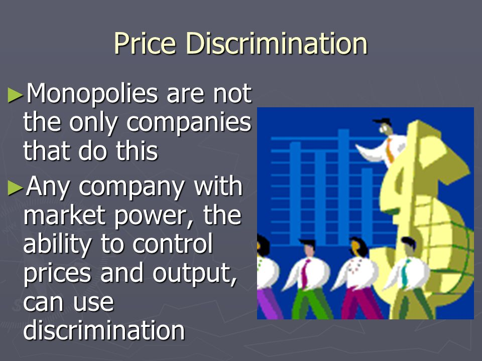 Price DiscriminationMonopolies are not the only companies that do this.