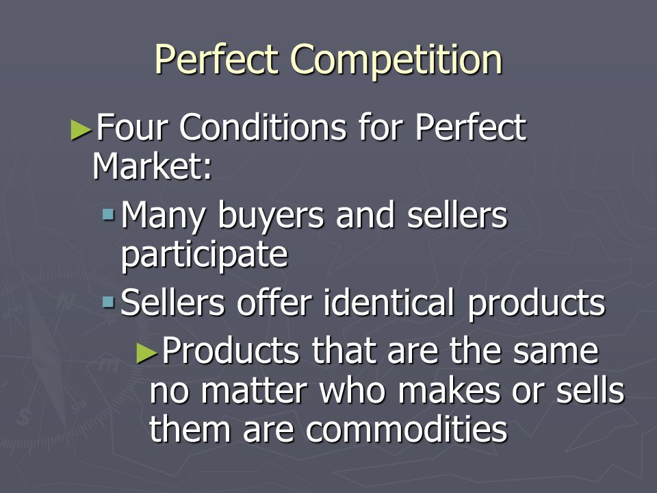 Perfect Competition Four Conditions for Perfect Market: