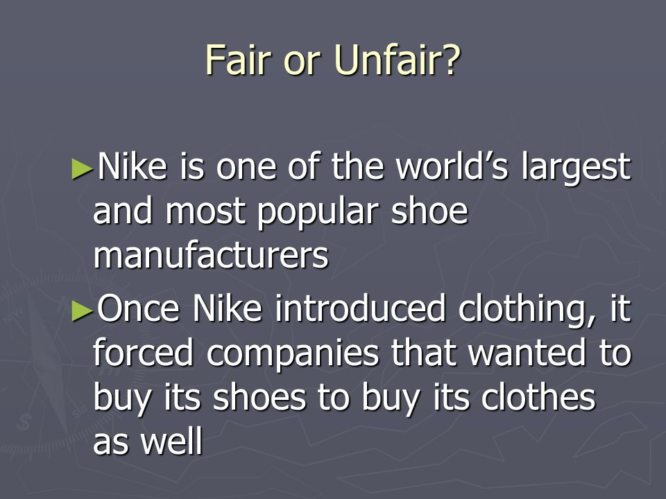Fair or Unfair Nike is one of the world's largest and most popular shoe manufacturers.