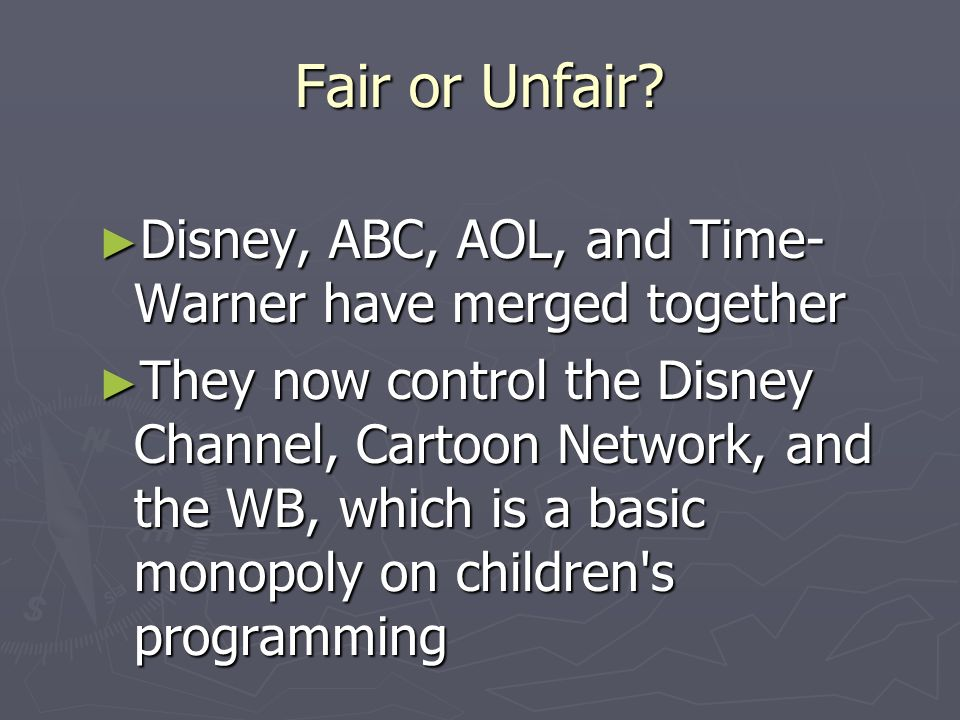 Fair or Unfair Disney, ABC, AOL, and Time-Warner have merged together