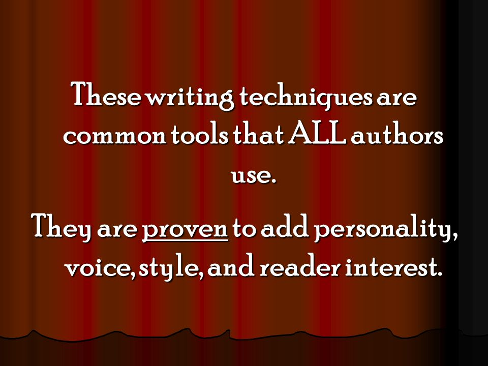 These writing techniques are common tools that ALL authors use.