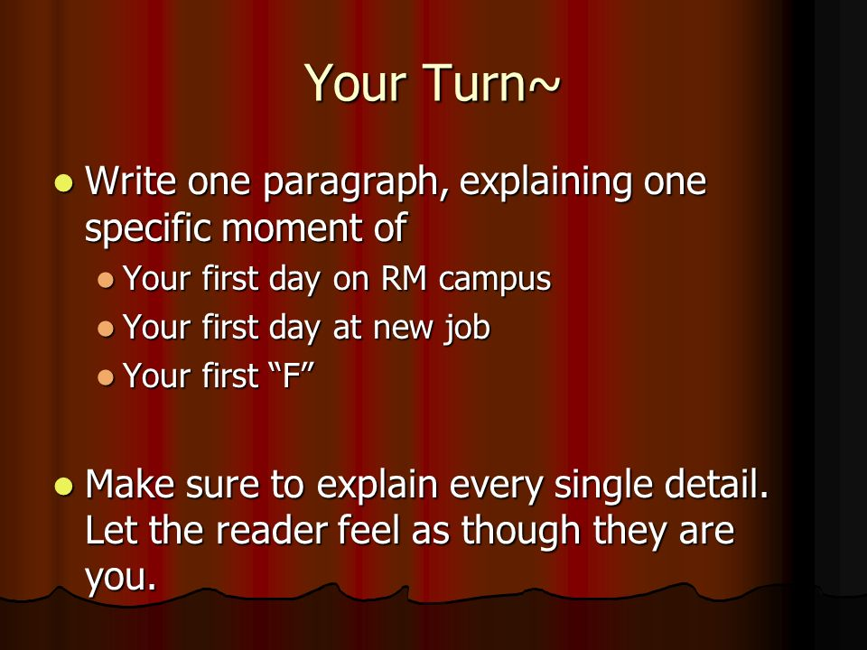 Your Turn~ Write one paragraph, explaining one specific moment of