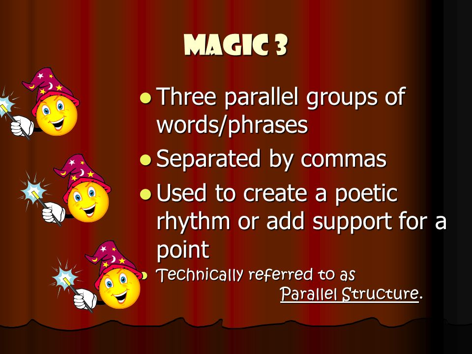 Magic 3 Three parallel groups of words/phrases Separated by commas