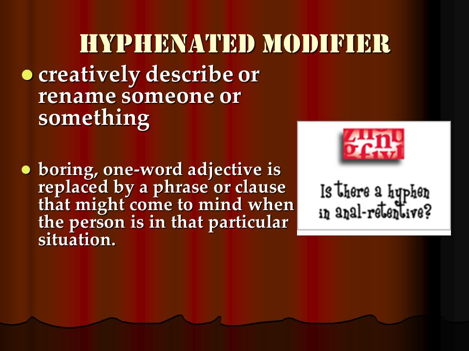 Hyphenated Modifier creatively describe or rename someone or something
