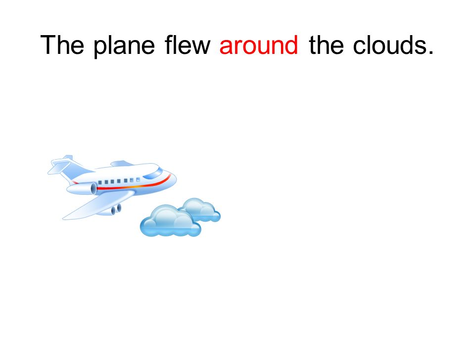 The plane flew around the clouds.
