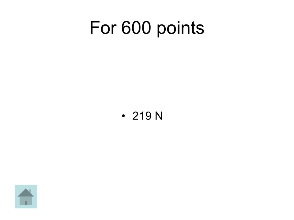 For 600 points 219 N