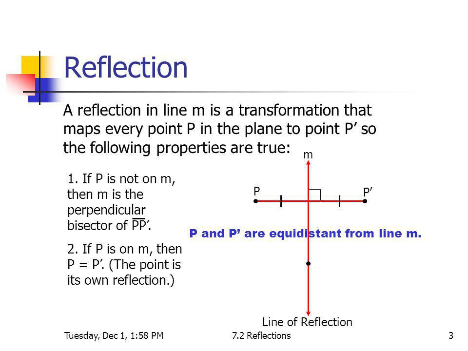 Reflection A reflection in line m is a transformation that maps every point P in the plane to point P' so the following properties are true: