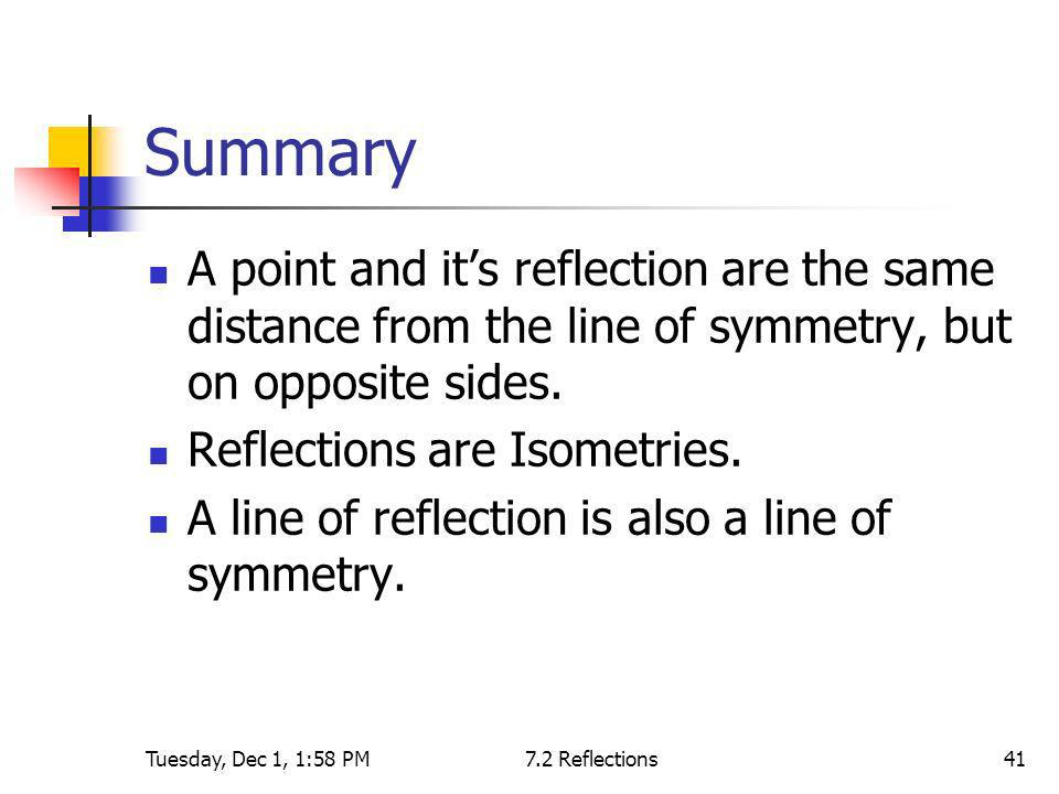 Summary A point and it's reflection are the same distance from the line of symmetry, but on opposite sides.